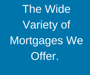 The Wide Variety of Mortgages We Offer